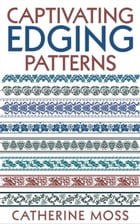 Captivating Edging Patterns by Catherine Moss