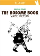 The Bosome Book: Vade Mecum by George Ripley