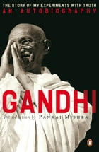 An Autobiography: Or The Story of My Experiments With Truth by M.K Gandhi