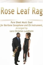 Rose Leaf Rag Pure Sheet Music Duet for Baritone Saxophone and Eb Instrument, Arranged by Lars Christian Lundholm by Pure Sheet Music