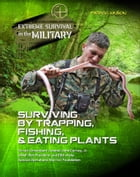 Surviving by Trapping, Fishing, & Eating Plants by Patrick Wilson