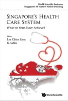 Singapore's Health Care System: What 50 Years Have Achieved by Chien Earn Lee