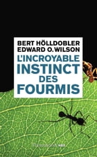L'incroyable instinct des fourmis: De la culture du champignon à la civilisation by Edward O. Wilson