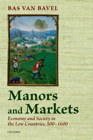 Manors and Markets Economy and Society in the Low Countries 500-1600