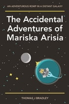 The Accidental Adventures of Mariska Arisia by Thomas J. Bradley