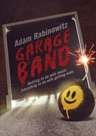 Garage Band: Nothing to do with Music. Everything to do with Getting Even. by Adam Rabinowitz