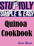 Stupidly Simple and Easy Quinoa Cookbook by Susan Rosado