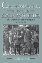 Czechoslovakia between Stalin and Hitler: The Diplomacy of Edvard Bene%s in the 1930s