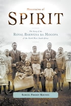 Mountains of Spirit: The Story of the Royal Bakwena ba Mogopa of the North West, South Africa by Freddy Khunou