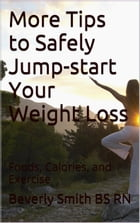 More Tips to Safely Jump-start Your Weight Loss: Foods, Calories, and Exercise