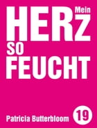 Mein Herz so feucht by Patricia Butterbloom