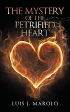 The Mystery of the Petrified Heart by Luis J. Marolo