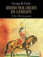 Irish Soldiers in Europe by George B. Clarke