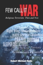 Few Call It War: Religious Terrorism: Then and Now by Robert Michael Hicks