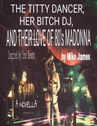The Titty Dancer, Her Bitch DJ, and their Love of 80's Madonna: a Novella