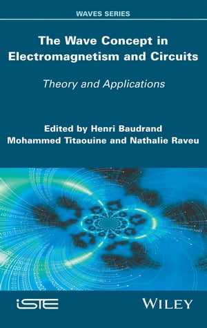 The Wave Concept in Electromagnetism and Circuits Theory and Applications
