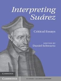Interpreting Suárez: Critical Essays