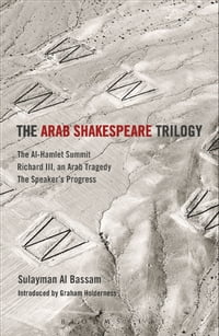 The Arab Shakespeare Trilogy: The Al-Hamlet Summit; Richard III, an Arab Tragedy; The Speaker's…