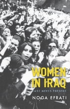 Women in Iraq: Past Meets Present by Noga Efrati