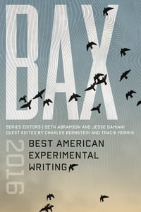 BAX 2016: Best American Experimental Writing