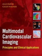 Multimodal Cardiovascular Imaging: Principles and Clinical Applications: Principles and Clinical Applications by Olle Pahlm