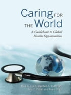 Caring for the World: A Guidebook to Global Health Opportunities