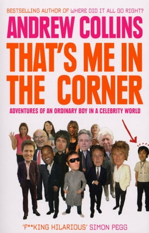 That's Me in the Corner Adventures of an ordinary boy in a celebrity world