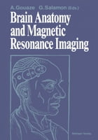 Brain Anatomy and Magnetic Resonance Imaging by Andre Gouaze