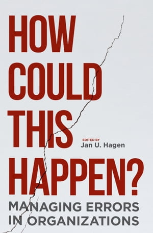 How Could This Happen?: Managing Errors in Organizations