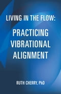 Living in the Flow: Practicing Vibrational Alignment f565321a-aa1e-412a-93b3-3960dd84fc56
