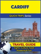 Cardiff Travel Guide (Quick Trips Series): Sights, Culture, Food, Shopping & Fun by Cynthia Atkins