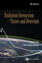 Principles of Radiation Interaction in Matter and Detection by Claude Leroy