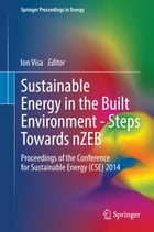 Sustainable Energy in the Built Environment - Steps Towards nZEB: Proceedings of the Conference for Sustainable Energy (CSE) 2014 by Ion Visa