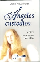 Angeles custodios y otros protectores invisibles by Charles W. Leadbeater