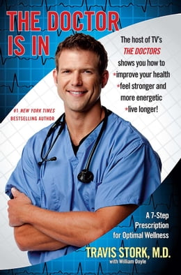 Book The Doctor Is In: A 7-Step Prescription for Optimal Wellness by Travis Stork M.D.