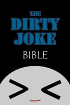 The Dirty Joke Bible: The funniest dirty jokes around! by Scotty Roberts