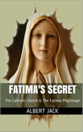 Fatima's Secret: The Catholic Church & The Fatima Pilgrimage bdf5f356-258a-436a-9770-79d2c7773f80