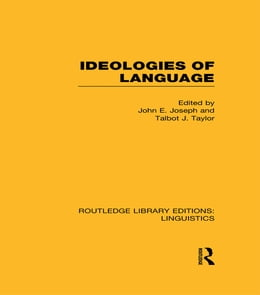 Book Ideologies of Language (RLE Linguistics A: General Linguistics) by John E. Joseph