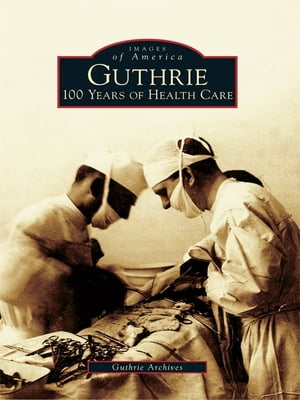 Guthrie 100 Years of Health Care