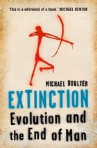 Extinction: Evolution and the End of Man by Michael Boulter