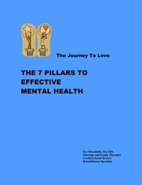 The Journey To Love: The 7 Pillars to Effective Mental Health