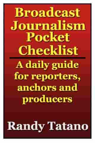Broadcast Journalism Pocket Checklist: A daily guide for reporters, anchors and producers by Randy Tatano