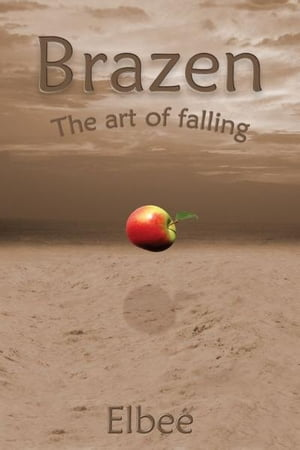 Brazen, the art of falling by Liz Bester