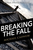 Breaking the Fall by Michael Cadnum