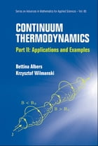 Continuum Thermodynamics: Part II: Applications and Examples by Bettina Albers