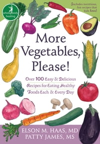 More Vegetables, Please!: Over 100 Easy and Delicious Recipes for Eating Healthy Foods Each and…