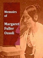 Memoirs Margaret Fuller Ossoli, Volumes I-II Complete by Various