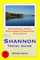 Shannon, Ireland Travel Guide: Sightseeing, Hotel, Restaurant & Shopping Highlights by Michael Harvey