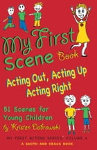 My First Scene Book: Acting Out, Acting Up, Acting Right: 51 Scenes for Young Children