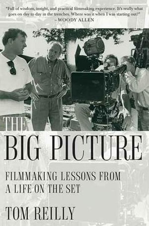 The Big Picture Filmmaking Lessons from a Life on the Set